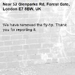 We have removed the fly-tip. Thank you for reporting it.-52 Glenparke Rd, Forest Gate, London E7 8BW, UK