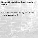 We have removed the fly-tip. Thank you for reporting it.-43 Inniskilling Road, London, E13 9LD