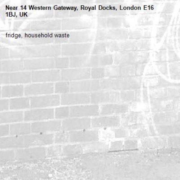 fridge, household waste -14 Western Gateway, Royal Docks, London E16 1BJ, UK