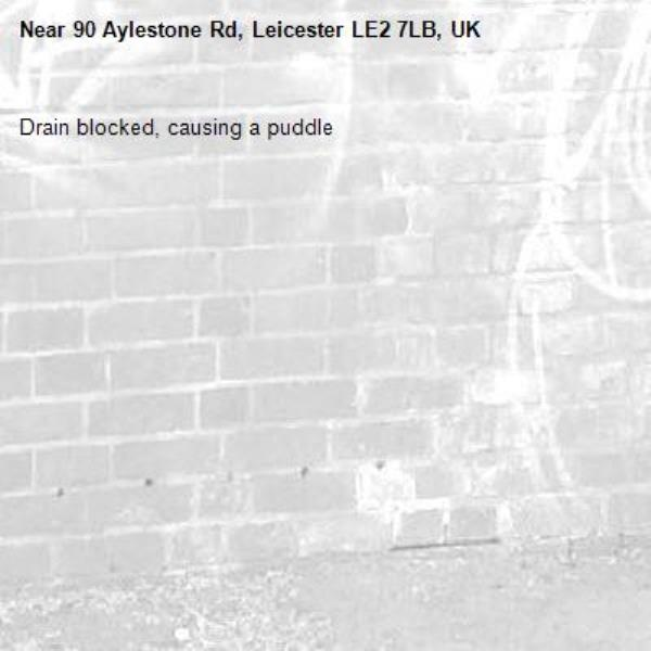 Drain blocked, causing a puddle -90 Aylestone Rd, Leicester LE2 7LB, UK
