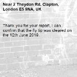 Thank you for your report, I can confirm that the fly tip was cleared on the 12th June 2019.-2 Theydon Rd, Clapton, London E5 9NA, UK