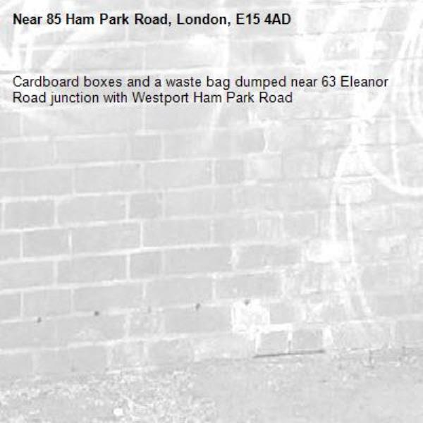 Cardboard boxes and a waste bag dumped near 63 Eleanor Road junction with Westport Ham Park Road -85 Ham Park Road, London, E15 4AD