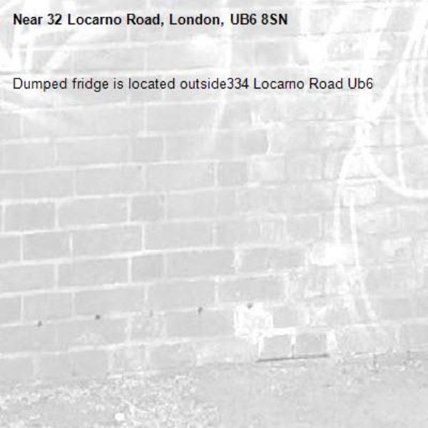 Dumped fridge is located outside334 Locarno Road Ub6 -32 Locarno Road, London, UB6 8SN