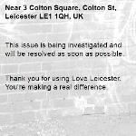 This issue is being investigated and will be resolved as soon as possible.   Thank you for using Love Leicester. You're making a real difference. -3 Colton Square, Colton St, Leicester LE1 1QH, UK
