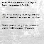 This issue is being investigated and will be resolved as soon as possible.   Thank you for using Love Leicester. You're making a real difference. -Kishnik House, 11 Claymill Road, Leicester, LE4 9JJ