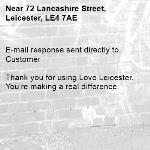 E-mail response sent directly to Customer  Thank you for using Love Leicester. You're making a real difference.  -72 Lancashire Street, Leicester, LE4 7AE