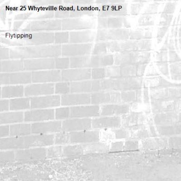 Flytipping-25 Whyteville Road, London, E7 9LP