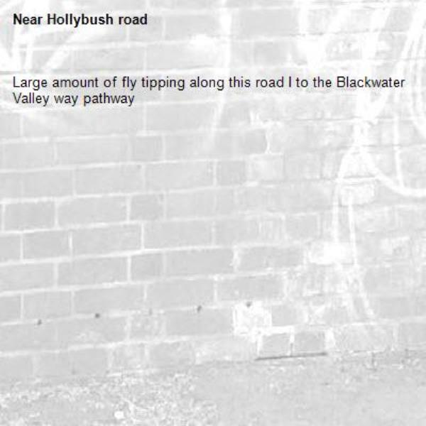 Large amount of fly tipping along this road I to the Blackwater Valley way pathway-Hollybush road