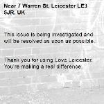 This issue is being investigated and will be resolved as soon as possible.   Thank you for using Love Leicester. You're making a real difference. -7 Warren St, Leicester LE3 5JR, UK