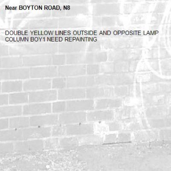 DOUBLE YELLOW LINES OUTSIDE AND OPPOSITE LAMP COLUMN BOY1 NEED REPAINTING-BOYTON ROAD, N8