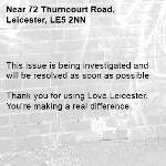This issue is being investigated and will be resolved as soon as possible  Thank you for using Love Leicester. You're making a real difference.  -72 Thurncourt Road, Leicester, LE5 2NN