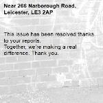 This issue has been resolved thanks to your reports. Together, we're making a real difference. Thank you.  -266 Narborough Road, Leicester, LE3 2AP