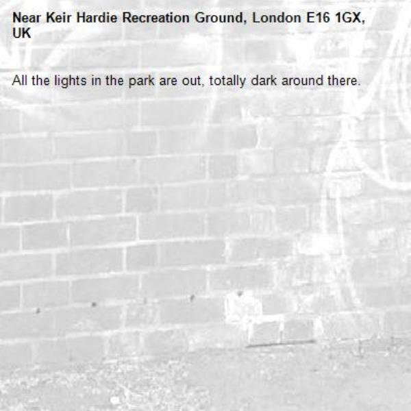 All the lights in the park are out, totally dark around there. -Keir Hardie Recreation Ground, London E16 1GX, UK