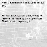 Further investigation is underway to resolve the issue by our supervisors. Thank you for reporting it.-3 Leamouth Road, London, E6 5SJ