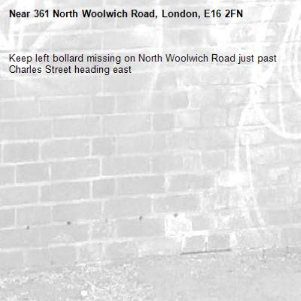 Keep left bollard missing on North Woolwich Road just past Charles Street heading east-361 North Woolwich Road, London, E16 2FN