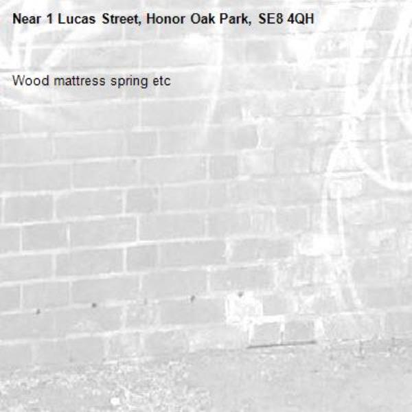 Wood mattress spring etc -1 Lucas Street, Honor Oak Park, SE8 4QH