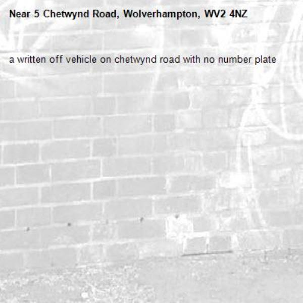 a written off vehicle on chetwynd road with no number plate-5 Chetwynd Road, Wolverhampton, WV2 4NZ
