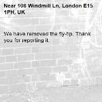 We have removed the fly-tip. Thank you for reporting it.-106 Windmill Ln, London E15 1PH, UK