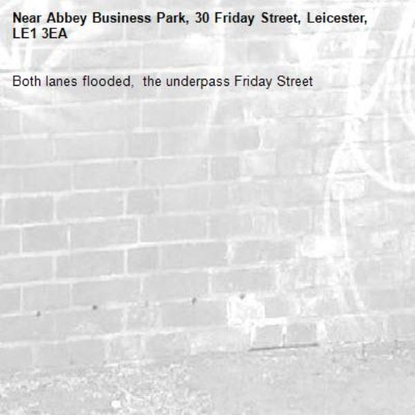 Both lanes flooded,  the underpass Friday Street -Abbey Business Park, 30 Friday Street, Leicester, LE1 3EA