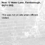 This was not on site when officers visited. -12 Water Lane, Farnborough, GU14 8XQ