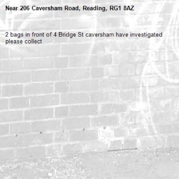 2 bags in front of 4 Bridge St caversham have investigated please collect -206 Caversham Road, Reading, RG1 8AZ