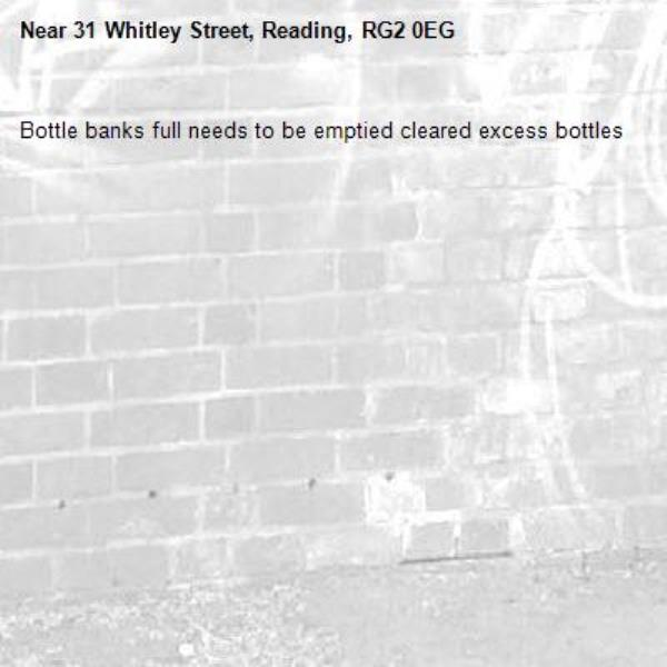Bottle banks full needs to be emptied cleared excess bottles-31 Whitley Street, Reading, RG2 0EG