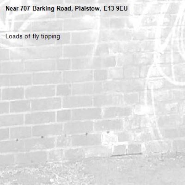 Loads of fly tipping -707 Barking Road, Plaistow, E13 9EU