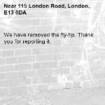 We have removed the fly-tip. Thank you for reporting it.-115 London Road, London, E13 0DA