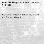 We have removed the fly-tip. Thank you for reporting it.-129 Maryland Street, London, E15 1JD