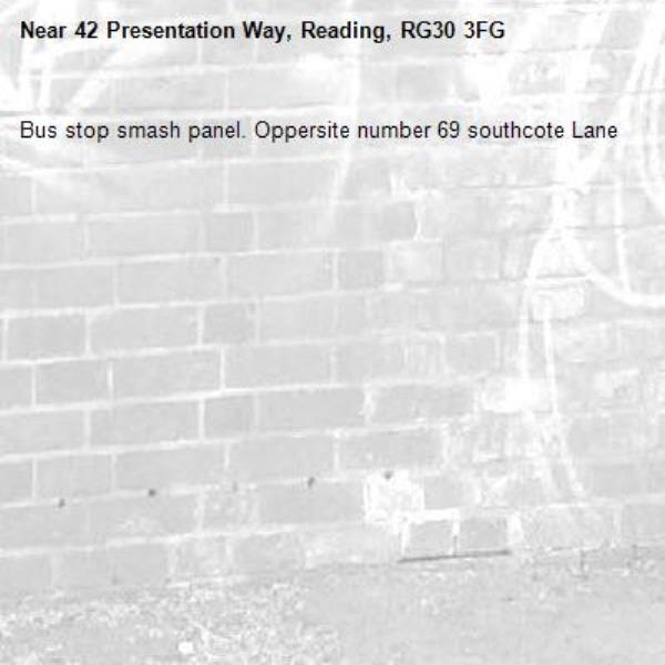 Bus stop smash panel. Oppersite number 69 southcote Lane -42 Presentation Way, Reading, RG30 3FG