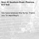 We have removed the fly-tip. Thank you for reporting it.-49 Southern Road, Plaistow, E13 9JD