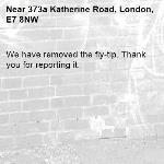 We have removed the fly-tip. Thank you for reporting it.-373a Katherine Road, London, E7 8NW
