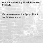 We have removed the fly-tip. Thank you for reporting it.-89 Inniskilling Road, Plaistow, E13 9LD