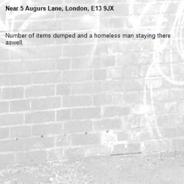 Number of items dumped and a homeless man staying there aswell. -5 Augurs Lane, London, E13 9JX