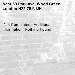 Not Completed : Additional information: Nothing Found -59 Park Ave, Wood Green, London N22 7EY, UK