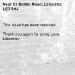 This issue has been resolved  Thank you again for using Love Leicester.   -63 Biddle Road, Leicester, LE3 9HJ