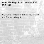 We have removed the fly-tip. Thank you for reporting it.-270 High St N, London E12 6SB, UK