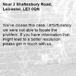 We've closed this case. Unfortunately we were not able to locate the problem. If you have information that might lead to a better resolution please get in touch with us.-2 Shaftesbury Road, Leicester, LE3 0QN