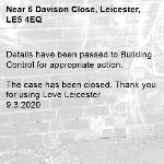 Details have been passed to Building Control for appropriate action.  The case has been closed. Thank you for using Love Leicester 9.3.2020-6 Davison Close, Leicester, LE5 4EQ