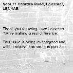 Thank you for using Love Leicester. You're making a real difference.  This issue is being investigated and will be resolved as soon as possible.  -11 Chartley Road, Leicester, LE3 1AB
