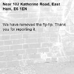 We have removed the fly-tip. Thank you for reporting it.-102 Katherine Road, East Ham, E6 1EN