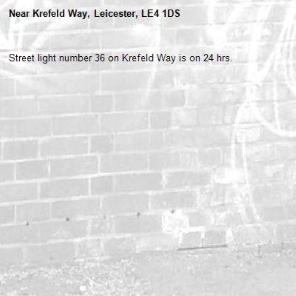 Street light number 36 on Krefeld Way is on 24 hrs.-Krefeld Way, Leicester, LE4 1DS