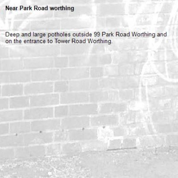 Deep and large potholes outside 99 Park Road Worthing and on the entrance to Tower Road Worthing.-Park Road worthing