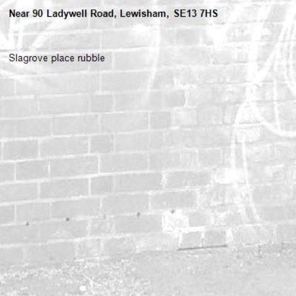 Slagrove place rubble-90 Ladywell Road, Lewisham, SE13 7HS