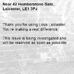 Thank you for using Love Leicester. You're making a real difference.  This issue is being investigated and will be resolved as soon as possible.  -42 Humberstone Gate, Leicester, LE1 3PJ