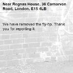 We have removed the fly-tip. Thank you for reporting it.-Regnas House, 36 Carnarvon Road, London, E15 4LB