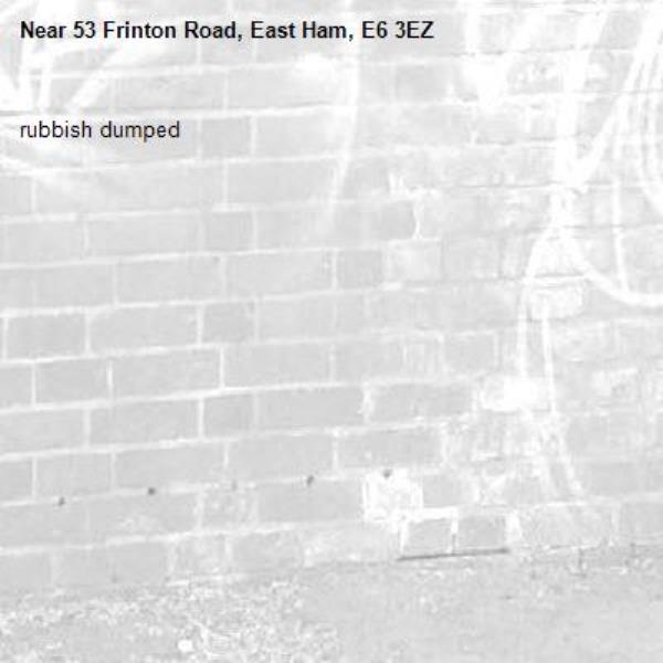 rubbish dumped-53 Frinton Road, East Ham, E6 3EZ