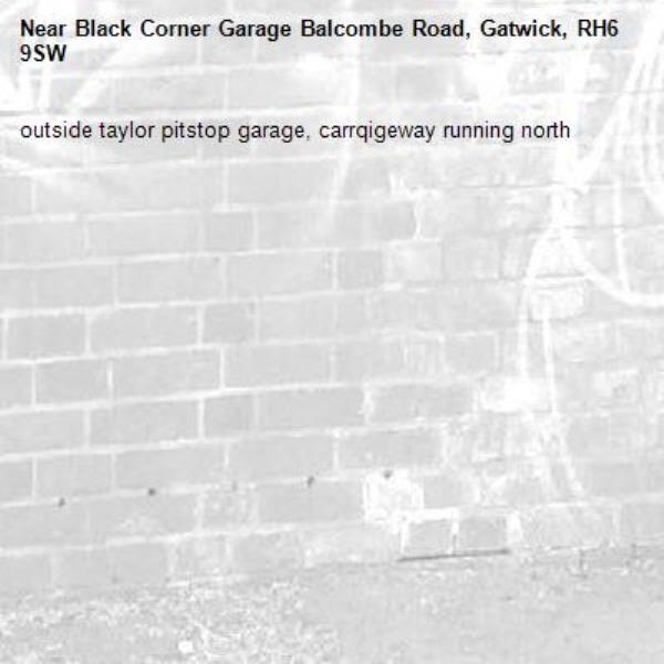 outside taylor pitstop garage, carrqigeway running north-Black Corner Garage Balcombe Road, Gatwick, RH6 9SW