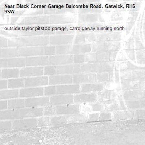 outside taylor pitstop garage, carrqigeway running north-Black Corner Garage Balcombe Road, Gatwick, RH6 9SW