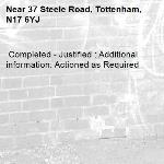 Completed - Justified : Additional information: Actioned as Required -37 Steele Road, Tottenham, N17 6YJ